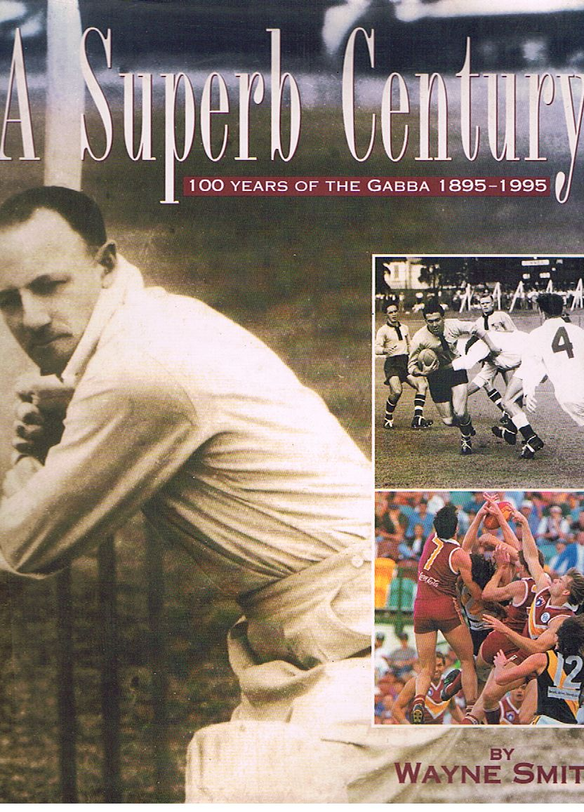 A Superb Century: 100 Years of the Gabba 1895-1995