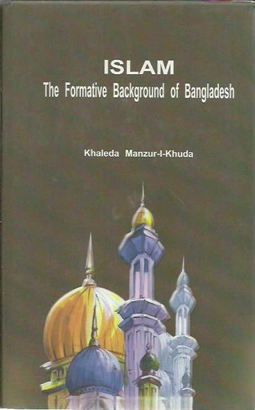 Islam: The Formative Background of Bangladesh