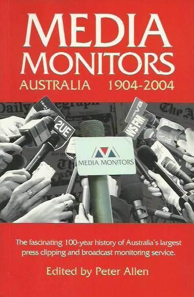 Media Monitors, Australia 1904-2004: The fascinating 100-year history of Australia