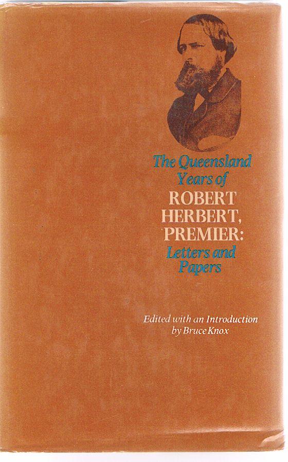 The Queensland Years of Robert Herbert, Premier: Letters and Papers