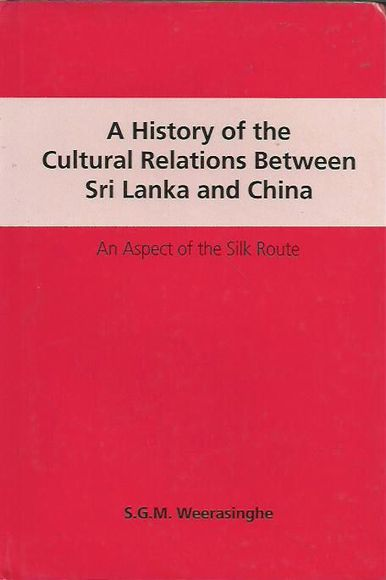 A History of the Cultural Relations Between Sri Lanka and China: Aspects of the Silk Route