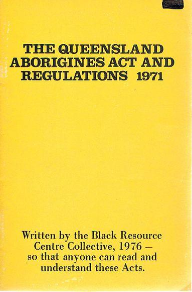 The Queensland Aborigines Act and Regulations 1971
