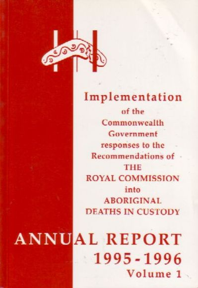 Implementation of the Commonwealth Government Responses to the Recommendations of the Royal Commission Into Aboriginal Deaths in Custody: Annual Report 1995-1996. Volumes 1 & 2