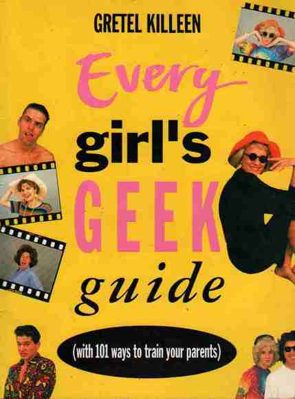 Every Girl's Geek Guide (with 101 ways to train your parents)