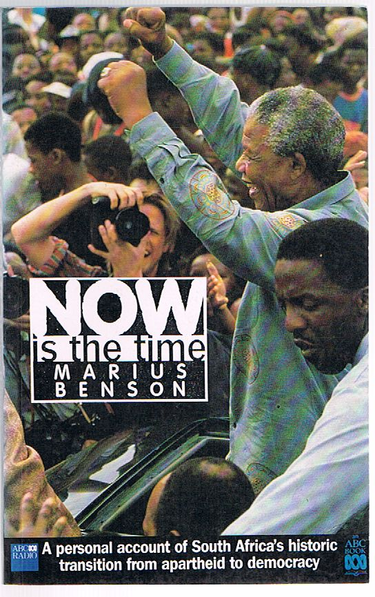 Now Is the Time: A Personal Account of South Africa's Historic Transition From Apartheid to Democracy