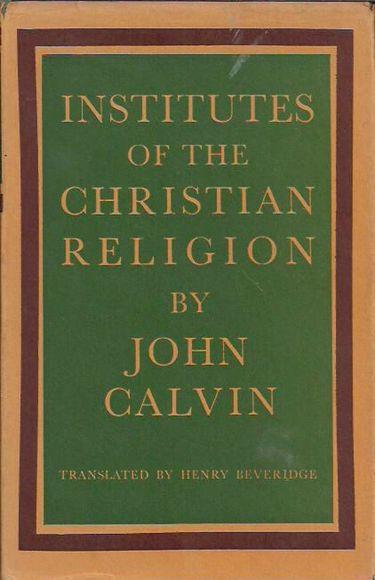 Institutes of the Christian Religion. Volume I