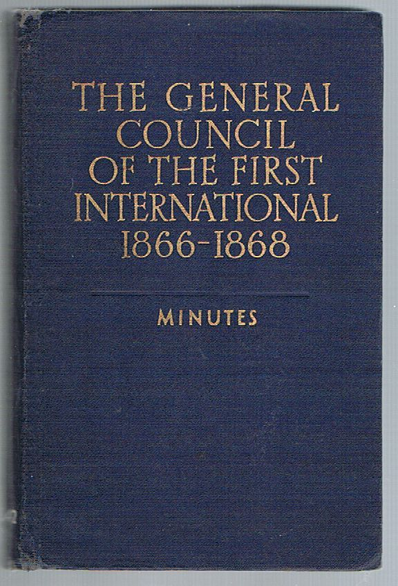The General Council of the First International 1866-1868: Minutes