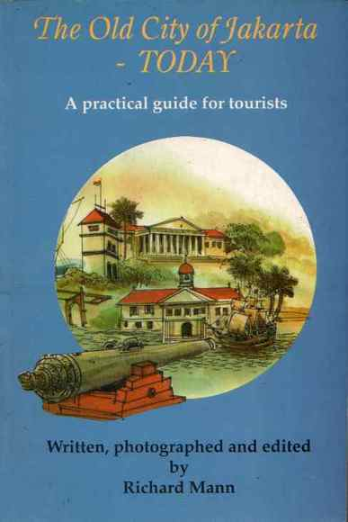The Old City of Jakarta - Today: A Practical Guide for Tourists