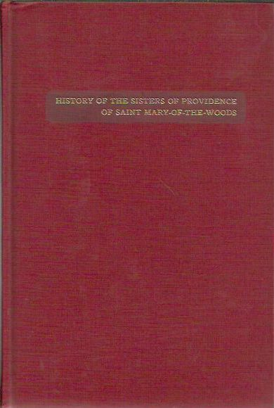 History of the Sisters of Providence of Saint-Mary-of-the-Woods. Volume I 1806-1856