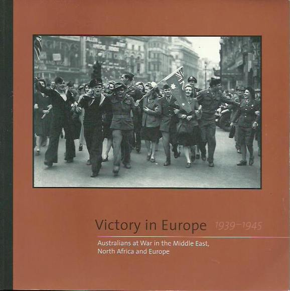 Victory in Europe: Australians at War in the Middle East, North Africa and Europe