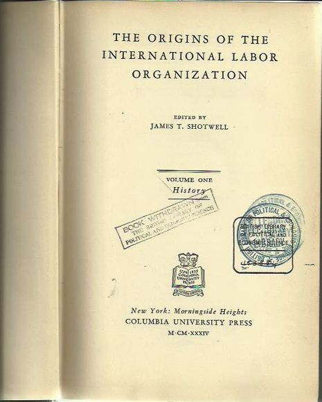 The Origins of the International Labor Organization. Volume One: History