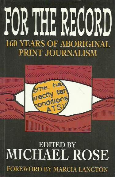 For the Record: 160 Years of Aboriginal Print Journalism