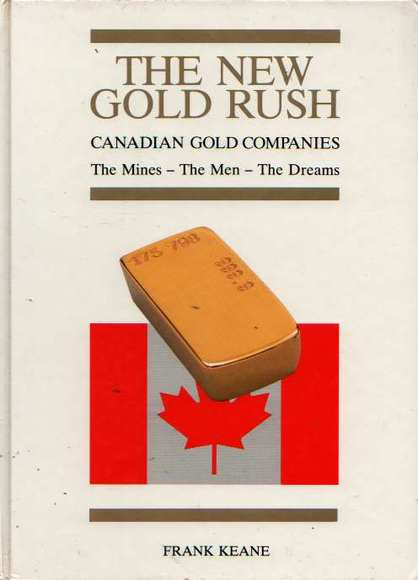 The New Gold Rush: Canadian Gold Companies. The Mines - The Men - The Dreams. Volume I