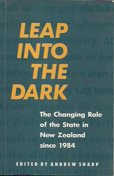 Leap into the Dark: The Changing Role of the State in New Zealand Since 1984