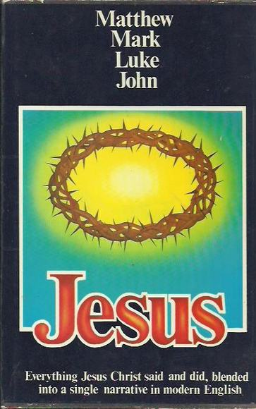 Jesus: The Four Gospels, Matthew, Mark, Luke, and John, Combined in One Narrative and Rendered in Modern English