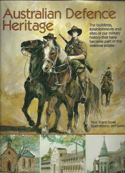 Australian Defence Heritage: The Buildings, Establishments and Sites of Our Military History That Have Become Part of the National Estate