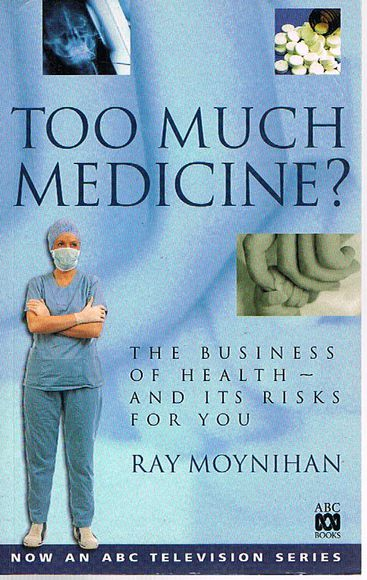 Too Much Medicine? The Business of Health and its Risks for You