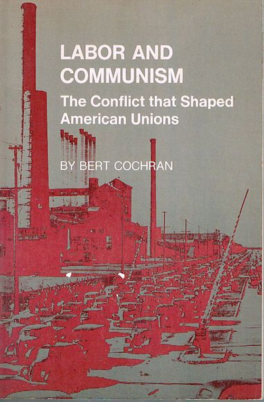 Labor and Communism: The Conflict That Shaped American Unions