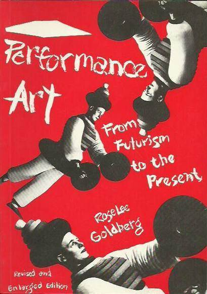 Performance-Art-From-Futurism-to-the-Present-revised-and-enlarged-edition