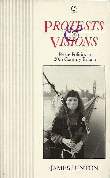 Protests and Visions: Peace Politics in 20th Century Britain