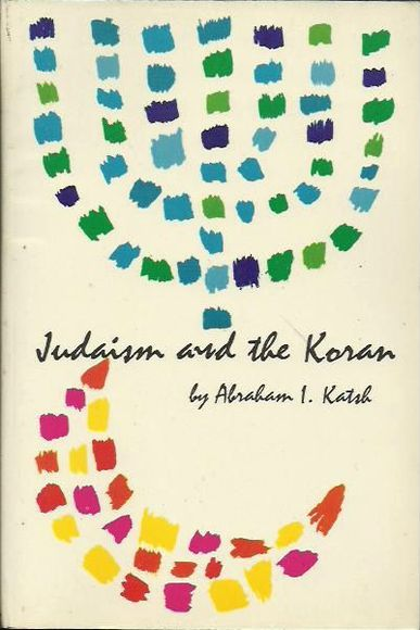 Judaism and the Koran: Biblical and Talmudic backgrounds of the Koran and its commentaries