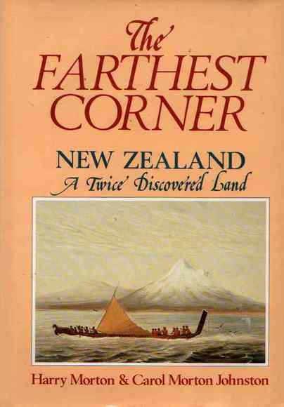 The Farthest Corner. New Zealand: A Twice Discovered Land