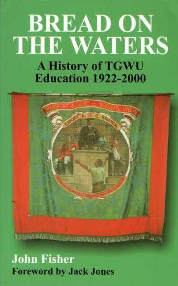 Bread on the Waters: A History of TGWU Education 1922-2000