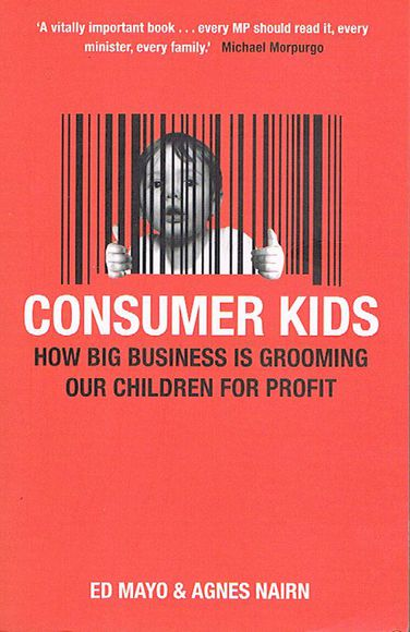 Consumer Kids: How Big Business is Grooming Our Children for Profit