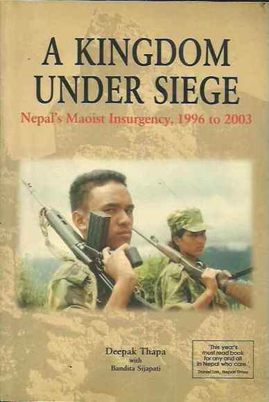 A Kingdom Under Siege: Nepal's Maoist Insurgency, 1996 To 2003