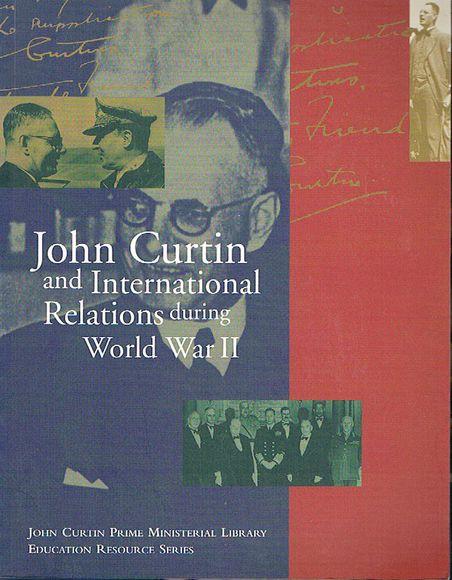 John Curtin and International Relations during World War II