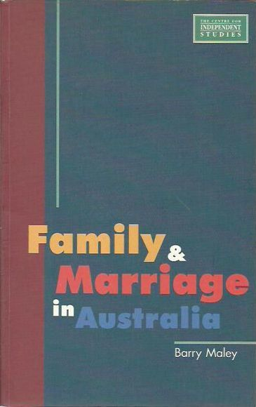 Family & Marriage in Australia. CIS Policy Monograph 53