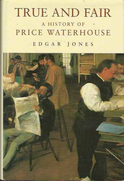 True and Fair: A History of Price Waterhouse