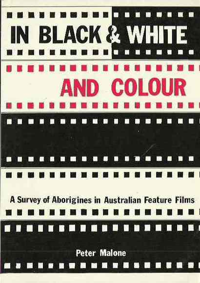 In Black & White and Colour: A Survey of Aborigines in Australian Feature Films