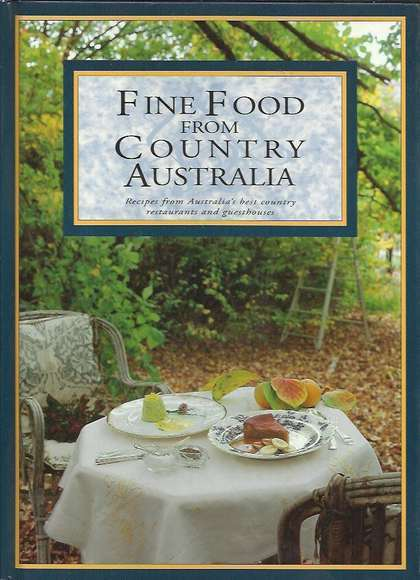 Fine Food from Country Australia: Recipes from Australia's Best Country Restaurants and Guesthouses
