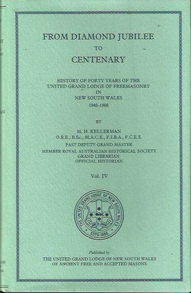 From Diamond Jubilee to Centenary. History of Forty Years of the United Grand Lodge of Freemasonry in New South Wales 1948 - 1988. Volume IV