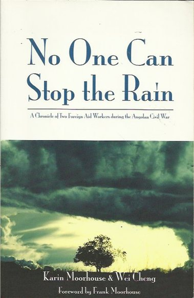 No One Can Stop the Rain: A Chronicle of Two Foreign Aid Workers during the Angolan Civil War