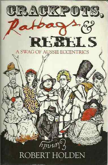 Crackpots, Ratbags and Rebels: A Swag of Aussie Eccentrics