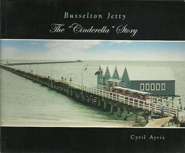 "Busselton Jetty: The ""Cinderella"" Story"