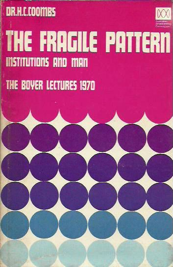 The Fragile Pattern: Institutions and Man. The Boyer Lectures 1970