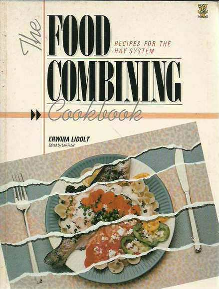 The Food Combining Cookbook: Recipes for the Hay System