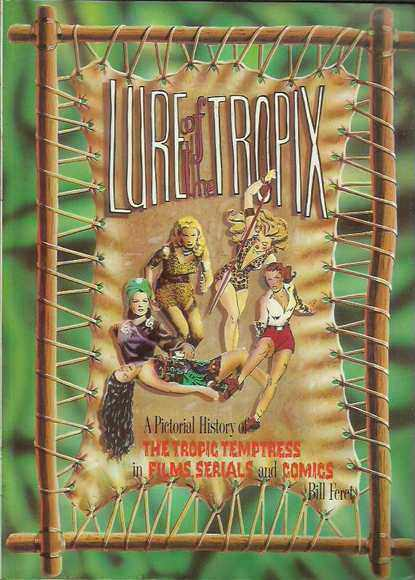 Lure of the Tropix: A Pictorial History of the Jungle Heroine, Jungle Queens, White Goddesses, Harem Girls and Huntresses