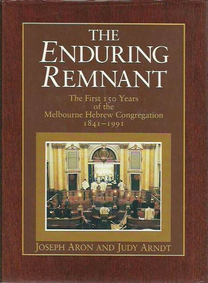 The Enduring Remnant: The First 150 Years of the Melbourne Hebrew Congregation 1841-1991