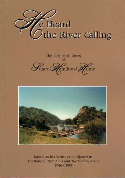 He Heard the River Calling: The Life and Times of Stuart Hamilton Hume