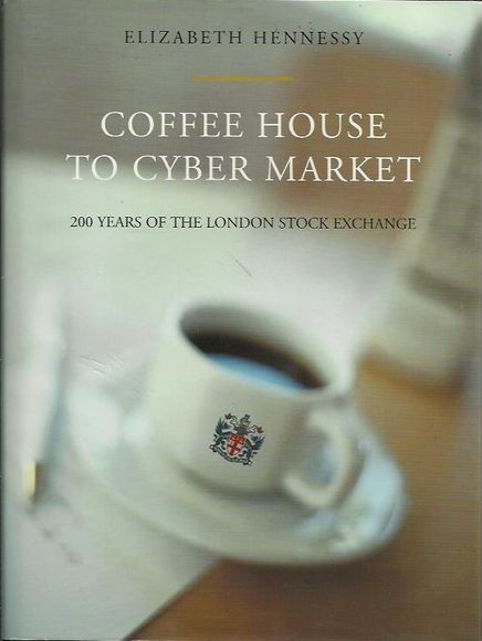 Coffee House To Cyber Market: 200 Years Of The London Stock Exchange