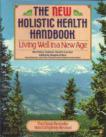 The New Holistic Health Handbook: Living Well in a New Age