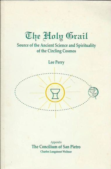The Holy Grail: Source of the Ancient Science and Spirituality of the Circling Cosmos