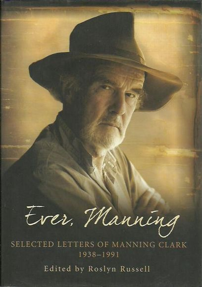 Ever, Manning: Selected Letters of Manning Clark 1938-1991