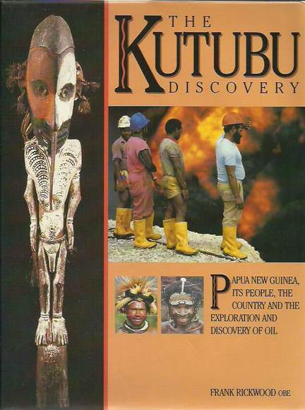 The Kutubu Discovery: Papua New Guinea, Its People, The Country and the Exploration and Discovery of Oil