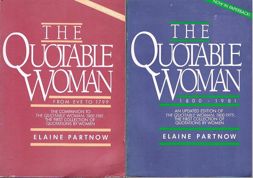 The Quotable Woman. 2 volumes. Vol 1: From Eve to 1799. Vol 2: 1800 - 1981