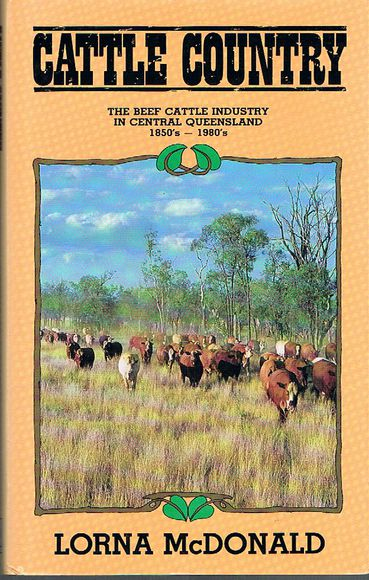 Cattle Country: The Beef Cattle Industry In Central Queensland 1850s - 1980s